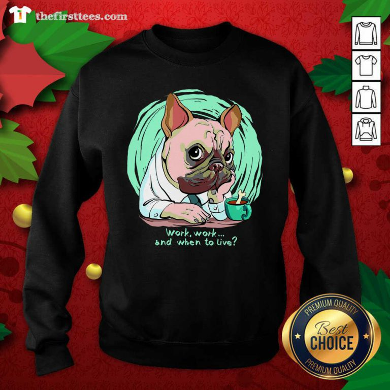 Work And When To Live Working Dog Sweatshirt - Design by Thefirsttees.com