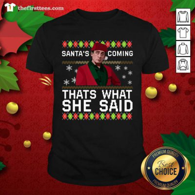 Michael Scott Santa's Coming That's What She Said Ugly Christmas Shirt - Design by Thefirsttees.com