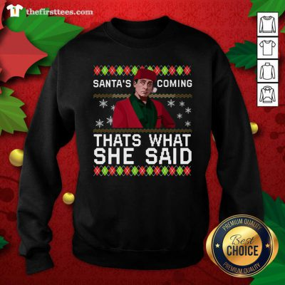 Michael Scott Santa's Coming That's What She Said Ugly Christmas Sweatshirt - Design by Thefirsttees.com