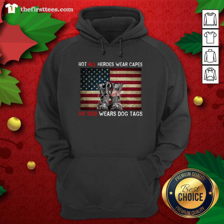 Not All Heroes Wear Capes My Son Wears Dog Tags American Flag Hoodie - Design by Thefirsttees.com