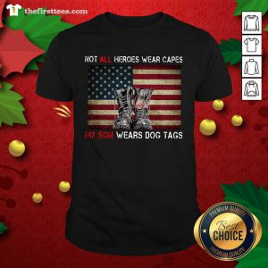Not All Heroes Wear Capes My Son Wears Dog Tags American Flag Shirt - Design by Thefirsttees.com