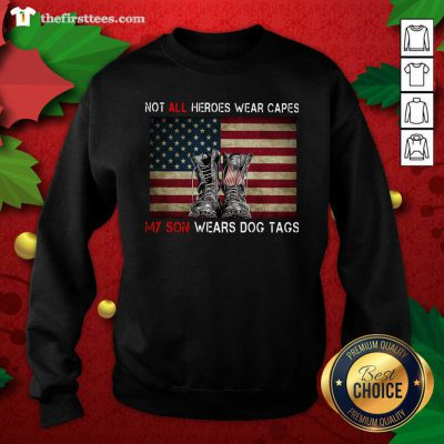 Not All Heroes Wear Capes My Son Wears Dog Tags American Flag Sweatshirt - Design by Thefirsttees.com