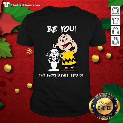Snoopy And Charlie Brown Be You The World Will Adjust Shirt - Design by Thefristtees.com