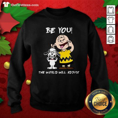 Snoopy And Charlie Brown Be You The World Will Adjust Sweatshirt - Design by Thefristtees.com