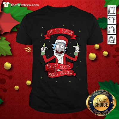 Tis' The Season To Get Riggity Riggity Wrecked Christmas Shirt - Design by Thefirsttees.com
