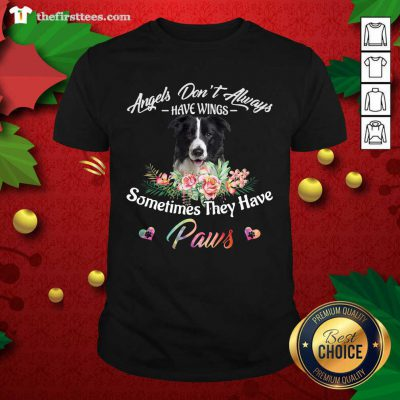 Angels Don't Always Have Wings Border Collie Sometimes They Have Paws Shirt - Design by Thefirsttees.com