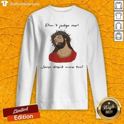 Don't Judge Me Jesus Drank Wine Too Sweatshirt - Design by Thefirsttees.com