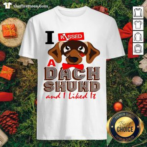 I Kissed A Dach Shund And I Liked It Dog Shirt - Design by Thefirsttees.com