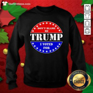 American Flag Don't Blame Me I Voted For Trump Sweatshirt - Design by Thefirsttees.com