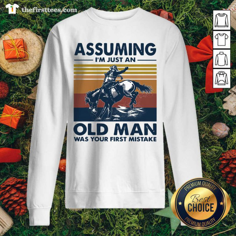 Assuming I'm Just An Old Man Was Your First Mistake Riding Horse Vintage Retro Sweatshirt - Design by Thefirsttees.com