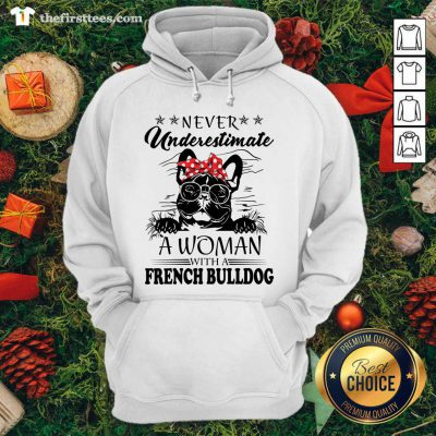 Never Underestimate A Woman With A French Bulldog Hoodie - Design by Thefirsttees.com