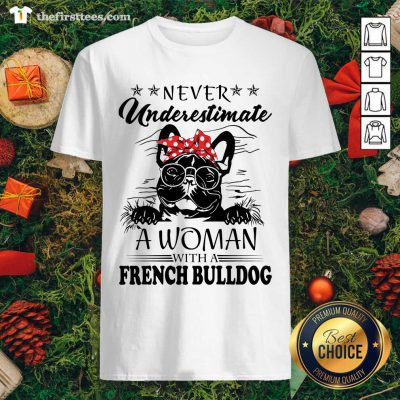 Never Underestimate A Woman With A French Bulldog Shirt - Design by Thefirsttees.com
