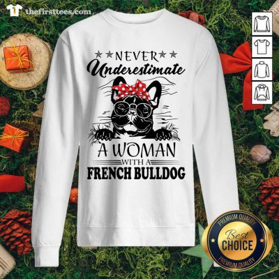 Never Underestimate A Woman With A French Bulldog Sweatshirt - Design by Thefirsttees.com