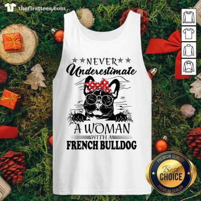 Never Underestimate A Woman With A French Bulldog Tank Top - Design by Thefirsttees.com