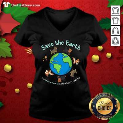 Lovely Save The Earth It's The Only Planet With Yorkshire Terrier V-neck - Design by Thefristtees.com