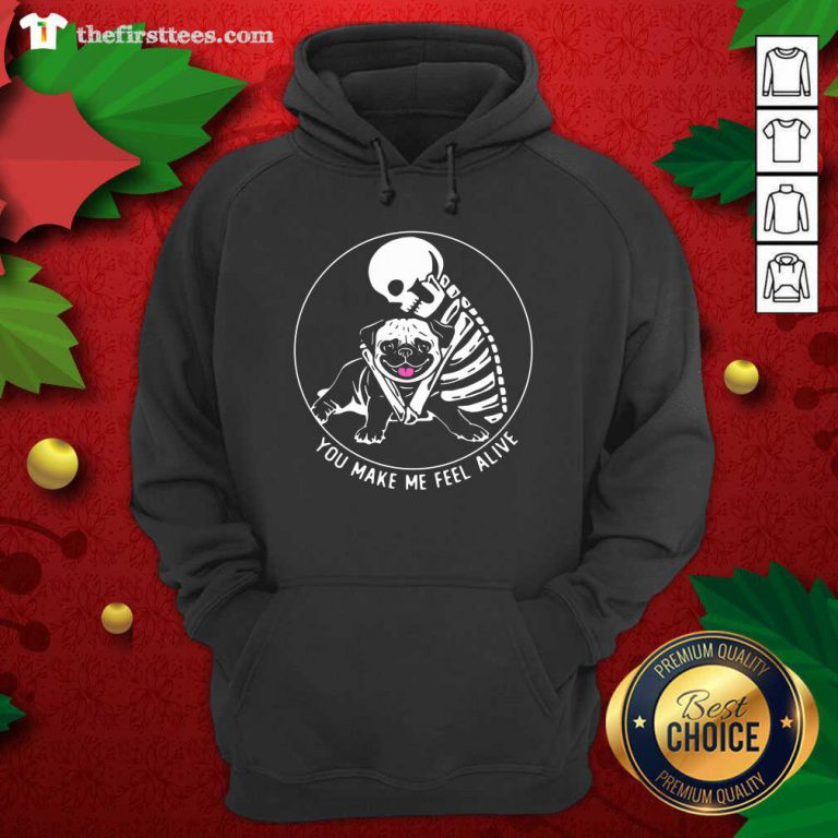 Skeleton Hug Pug You Make Me Feel Alive Hoodie - Design by Thefirsttees.com