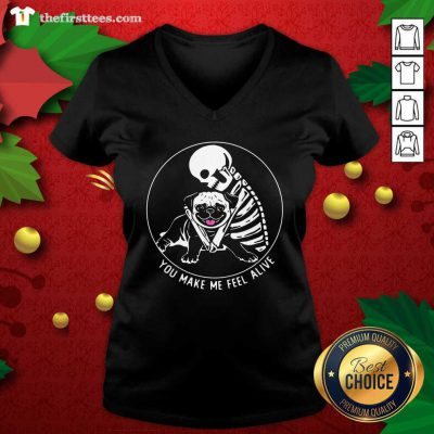 Skeleton Hug Pug You Make Me Feel Alive V-neck - Design by Thefirsttees.com
