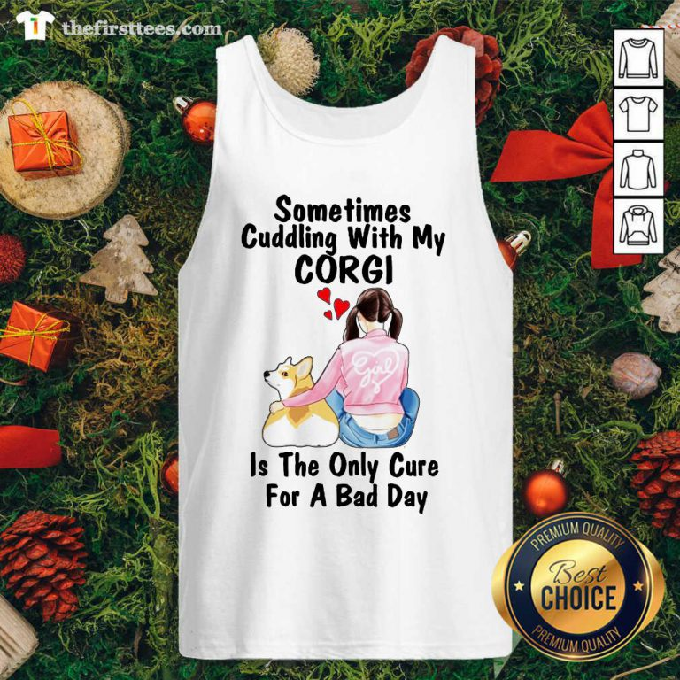 Sometimes Cudding With My Corgi Is The Only Cure For A Bad Day Gift Tank Top - Design by Thefirsttees.com