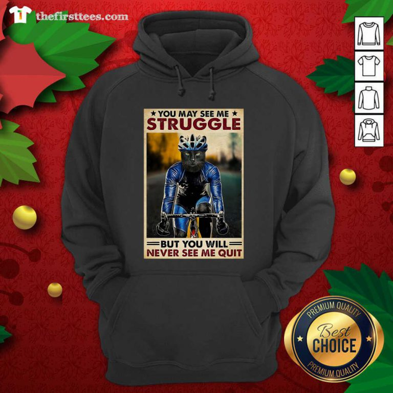 Cat Cycling You May See Me Struggle But You Will Never See Me Quit Hoodie - Design by Thefirsttees.com