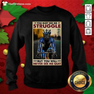 Cat Cycling You May See Me Struggle But You Will Never See Me Quit Sweatshirt - Design by Thefirsttees.com