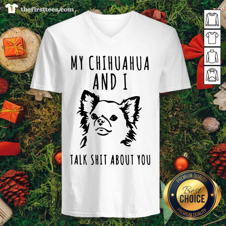 My Chihuahua And I Talk Shit About You V-neck - Design by Thefirsttees.com