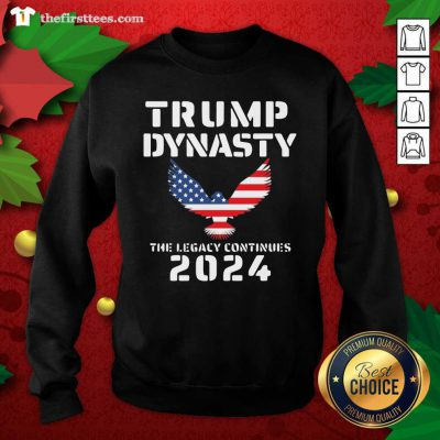 Donald Trump Dynasty The Legacy Continues 2024 Sweatshirt - Design by Thefirsttees.com