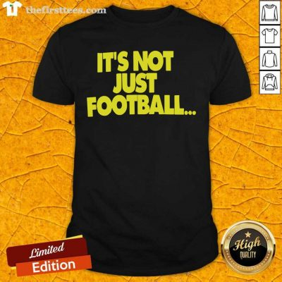 Its Not Just Football Shirt - Design by Thefirsttees.com