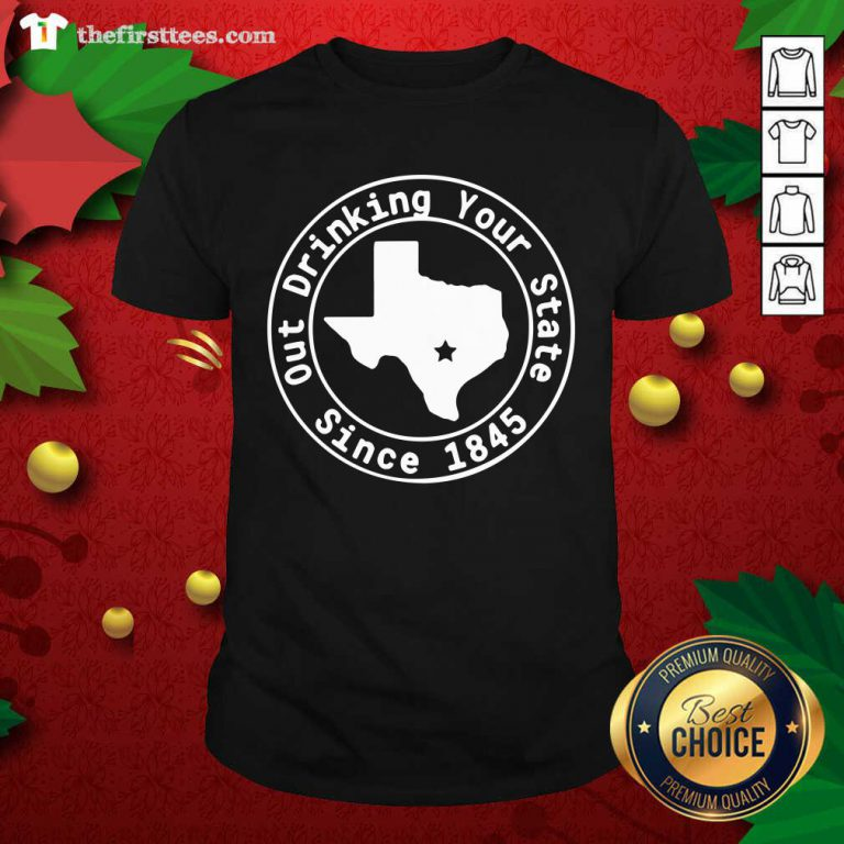 Texas Out Drinking Your State Since 1845 Beer Shirt - Design by Thefirsttees.com