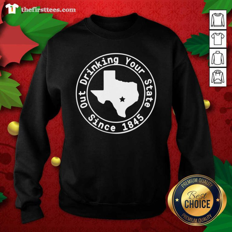 Texas Out Drinking Your State Since 1845 Beer Sweatshirt - Design by Thefirsttees.com
