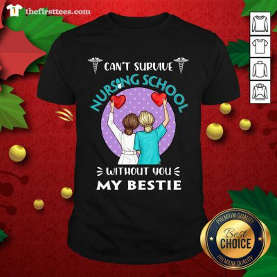 Can't Survive Nursing School Without You My Bestie Shirt - Design by Thefristtees.com