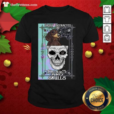 Dachshund And Skull Easily Distracted By Dogs And Skulls Shirt - Design by Thefristtees.com