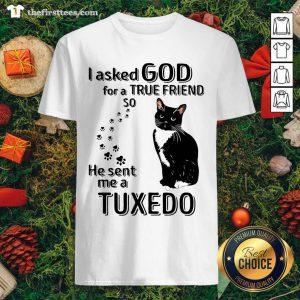 Black Cat I Asked God For A True Friend So He Sent Me A Tuxedo Shirt - Design by Thefristtees.com