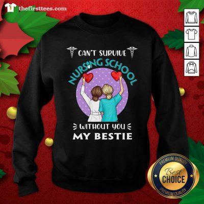 Can't Survive Nursing School Without You My Bestie Sweatshirt - Design by Thefristtees.com
