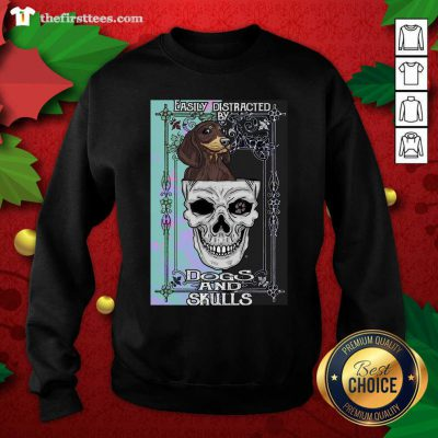 Dachshund And Skull Easily Distracted By Dogs And Skulls Sweatshirt - Design by Thefristtees.com