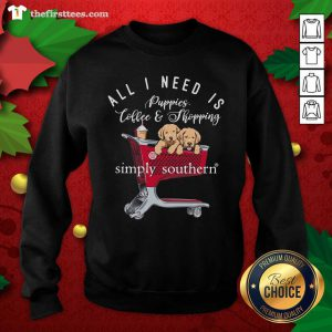 All I Need Is Puppies Coffee And Shopping Simply Southern Sweatshirt - Design by Thefristtees.com