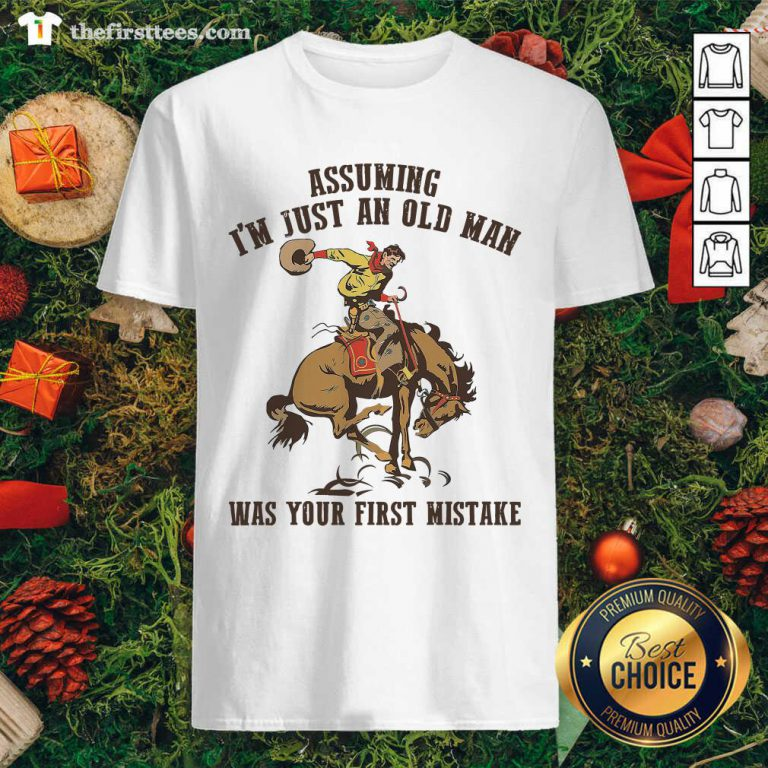 Assuming I'm Just An Old Man Was Your First Mistake Horse Shirt - Design by Thefirsttees.com