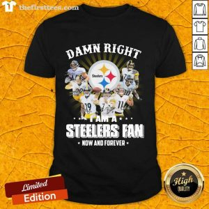 Damn Right I Am A Pittsburgh Steelers Fan Now And Forever Signature Shirt- Design By Thefirsttees.com