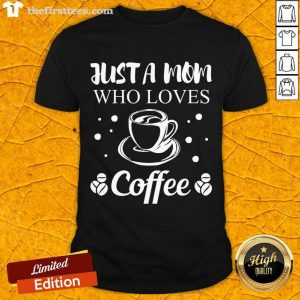 Mom Coffee Drinker Mother Funny Quote Gift Women Shirt- Design By Thefirsttees.com