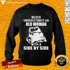 Never Underestimate Old Woman With A Side By Side Sweatshirt- Design By Thefirsttees.com