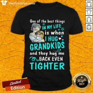 One Of The Hot Best Things In My Life Is When I Hug My Grandkids And They Hug Me Back Even Tighter Shirt- Design By Thefirsttees.com