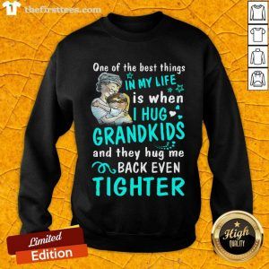 One Of The Hot Best Things In My Life Is When I Hug My Grandkids And They Hug Me Back Even Tighter Sweatshirt- Design By Thefirsttees.com