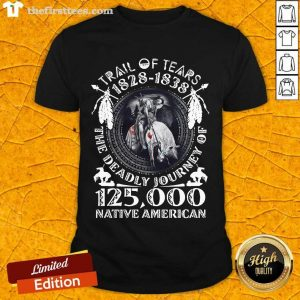 Trail Of Tears 1828 1838 The Deadly Journey Of 125,000 Native American Shirt- Design By Thefirsttees.com