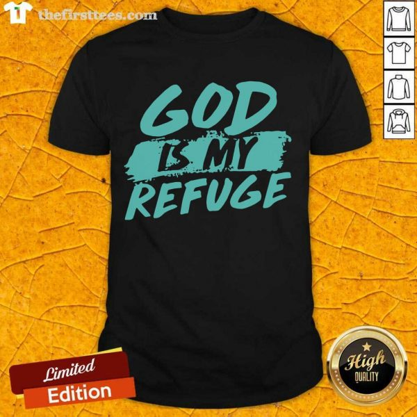 God Is My Refuge Shirt- Design By Thefirsttees.com