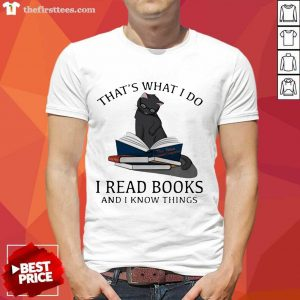 That's What I Do I Read Books And I Knows Things Cat Shirt- Design By Thefirsttees.com
