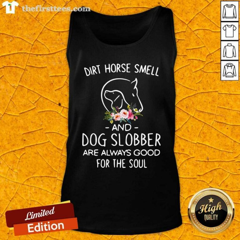 Dirt Horse Smell And Dog Slobber Are Always Good For The Soul Tank Top - Design by Thefirsttees.com