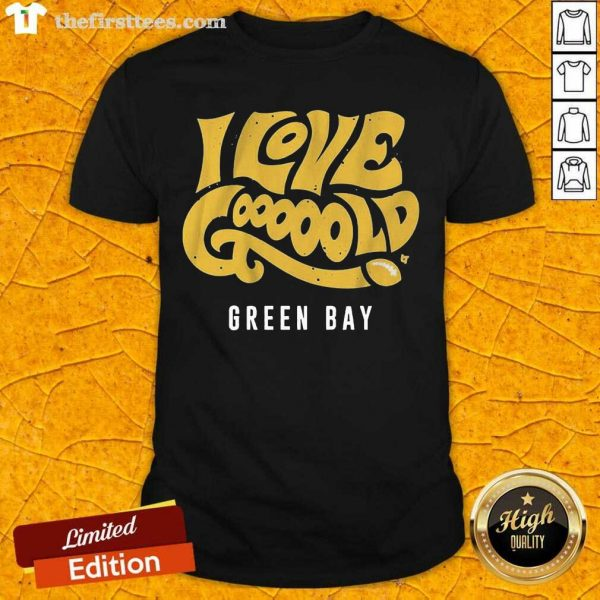 I Love Goooold Green Bay Packers Shirt- Design By Thefirsttees.com