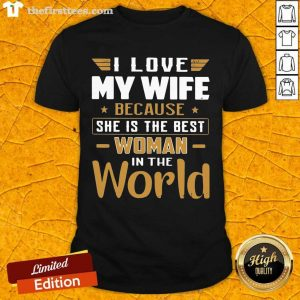 I Love My Wife Because She Is The Best Woman In The World Shirt- Design By Thefirsttees.com
