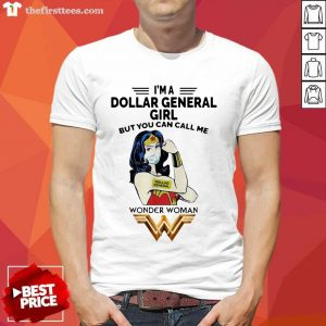 I'm A Dollar General Girl But You Can Call Me Wonder Woman Shirt- Design By Thefirsttees.com