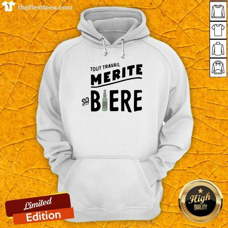 Tout Travail Merite Sa Biere Hoodie- Design By Thefirsttees.com