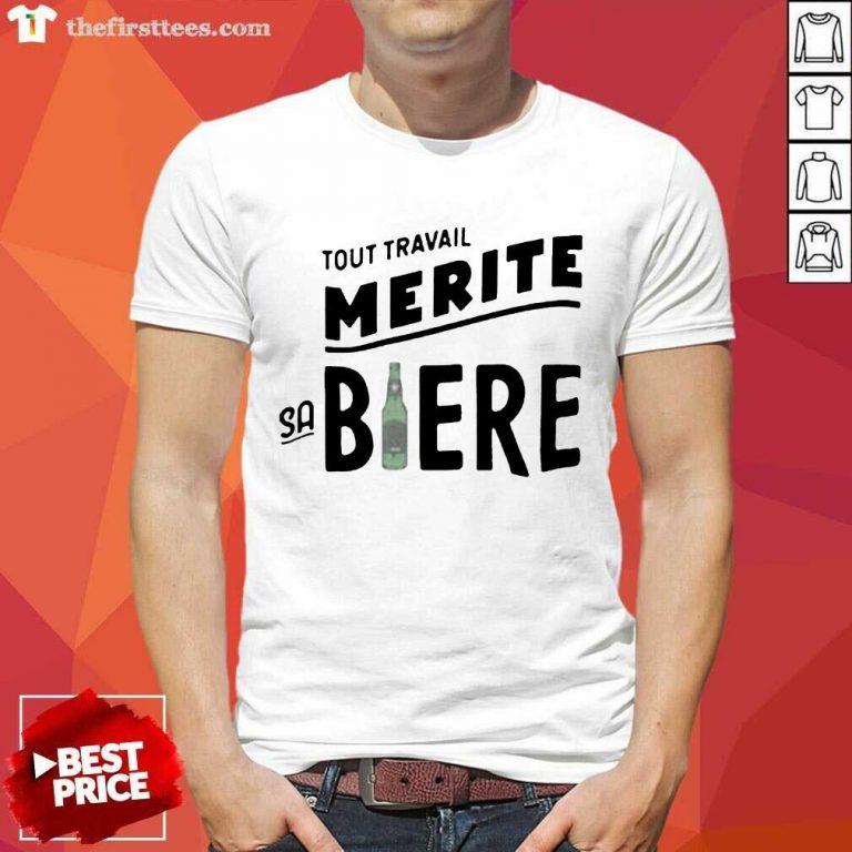 Tout Travail Merite Sa Biere Shirt- Design By Thefirsttees.com